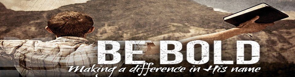 Make a Difference!  BE BOLD!